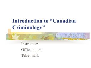 Introduction to  Canadian Criminology