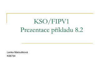 KSO/FIPV1 Prezentace příkladu 8.2
