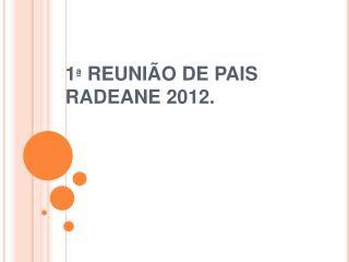 1  REUNI O DE PAIS RADEANE 2012.