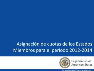 Asignaci�n de cuotas de los Estados  Miembros para el per�odo 2012-2014