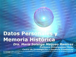 Datos  Personales y Memoria Histórica Dra. María Solange  Maqueo Ramírez