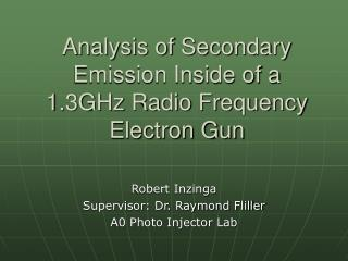 Analysis of Secondary Emission Inside of a 1.3GHz Radio Frequency Electron Gun