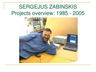 SERGEJUS ZABINSKIS Projects overview: 1985 - 2005