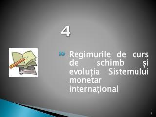 Regimurile de curs de schimb și evoluția Sistemului monetar internațional