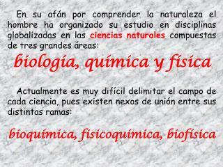 biología, química y física