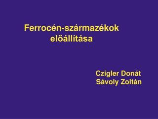 Ferrocén-származékok előállítása                                                 Czigler Donát