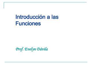 Introducci n a las Funciones    Prof. Evelyn D vila