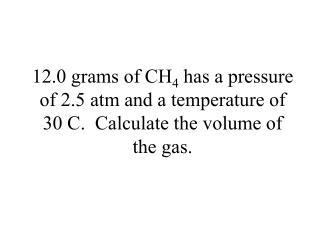 X = (619kPa)(20.0L)/(8.314)(298K) X = 5.00 mol CO 5.00 mol CO (28.01 g/1mol) =  140.05 g