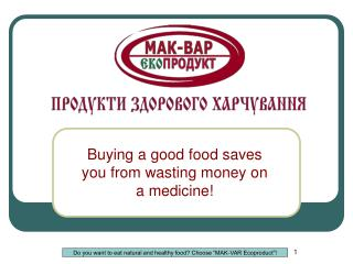 Buying a good food saves you from wasting money on a medicine!