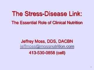 The Stress-Disease Link:  The Essential Role of Clinical Nutrition   Jeffrey Moss, DDS, DACBN jeffmossmossnutrition 413-
