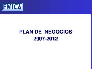 PLAN DE  NEGOCIOS 2007-2012