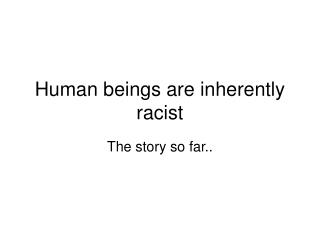 Human beings are inherently racist