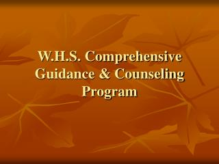 W.H.S. Comprehensive Guidance  Counseling Program
