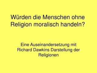 W rden die Menschen ohne Religion moralisch handeln