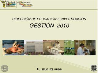 DIRECCI N DE EDUCACI N E INVESTIGACI N   GESTI N  2010