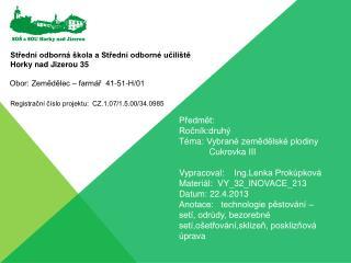 Předmět:  Ročník:druhý Téma:Vybrané zemědělské plodiny Cukrovka III