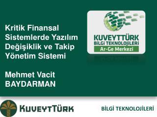 Kritik Finansal Sistemlerde Yazılım Değişiklik ve Takip Yönetim Sistemi Mehmet Vacit BAYDARMAN