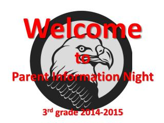 Welcome to Parent Information Night 3 rd  grade 2014-2015