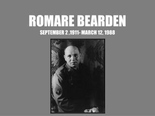 ROMARE BEARDEN SEPTEMBER 2 ,1911- MARCH 12, 1988