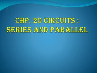 Chp . 20 Circuits : Series and Parallel