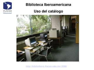 Biblioteca Iberoamericana Uso del catálogo
