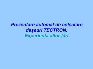 Prezentare automat de colectare deșeuri TECTRON.  Experiența altor țări