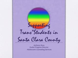 Supporting Trans*Students in Santa Clara County