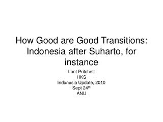 How Good are Good Transitions: Indonesia after Suharto, for instance