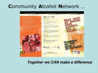 C ommunity  A lcohol  N etwork …