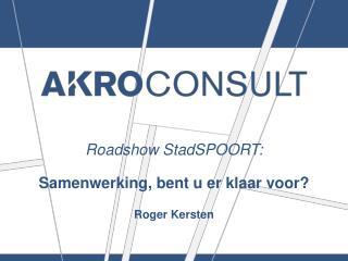 Roadshow S tadSPOORT : Samenwerking, bent u er klaar voor? Roger Kersten