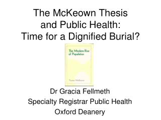 The McKeown Thesis  and Public Health: Time for a Dignified Burial?
