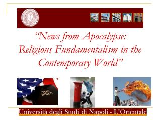 """ News from Apocalypse: Religious Fundamentalism in the Contemporary World """