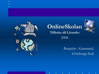 OnlineSkolan Tillbaka till Lärandet 2008 Bergsjön - Gunnared,  Göteborgs Stad