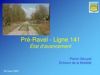 Pr�-Ravel - Ligne 141 �tat d�avancement
