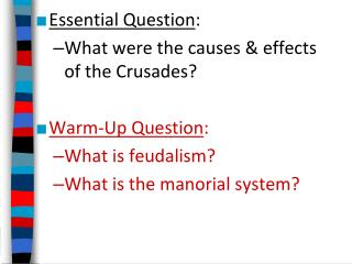 Essential Question : What were the causes & effects  of the Crusades? Warm-Up Question :