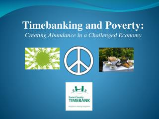Timebanking and Poverty: Creating Abundance in a Challenged Economy