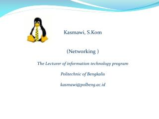 Kasmawi ,  S.Kom (Networking ) The Lecturer of information technology program
