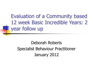 Evaluation of a Community based 12 week Basic Incredible Years: 2 year follow up