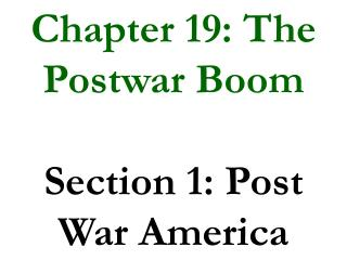 Chapter 19: The Postwar Boom Section 1: Post War America