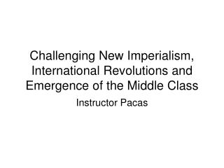 Challenging New Imperialism, International Revolutions and Emergence of the Middle Class