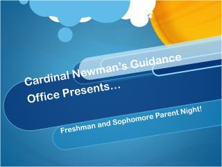 Cardinal Newman�s Guidance Office Presents�