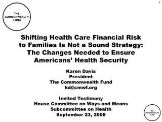 Karen Davis President The Commonwealth Fund kd@cmwf Invited Testimony