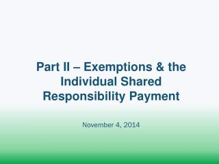 Part II – Exemptions & the Individual Shared Responsibility Payment