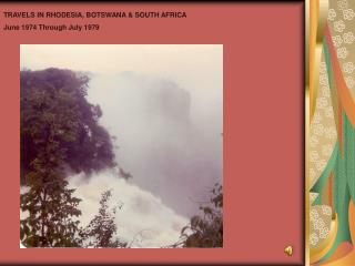 TRAVELS IN RHODESIA, BOTSWANA & SOUTH AFRICA June 1974 Through July 1979