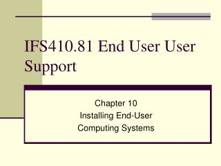 IFS410.81 End User User Support