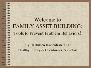 Welcome to  FAMILY ASSET BUILDING:  Tools to Prevent Problem Behaviors !