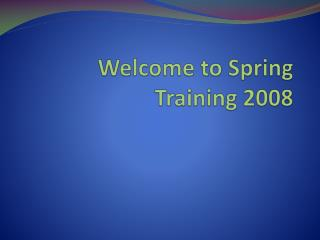 Welcome to Spring Training 2008