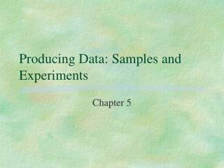 Producing Data: Samples and Experiments