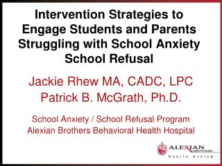 Jackie Rhew MA,  CADC ,  LPC Patrick B. McGrath, Ph.D. School Anxiety / School Refusal Program
