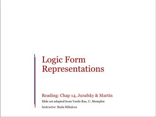 Logic Form Representations     Reading: Chap 14, Jurafsky  Martin Slide set adapted from Vasile Rus, U. Memphis Instruct